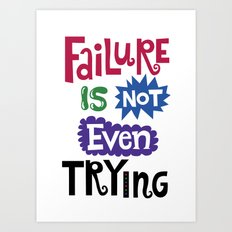 Failure Is Not Even Trying Art Print