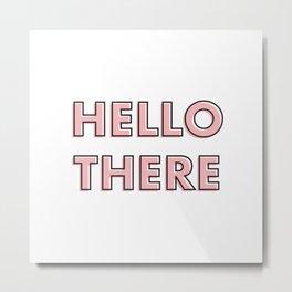 Hello There Metal Print