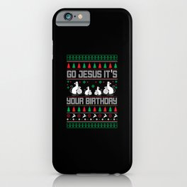 Go Jesus it's your Birthday Ugly Sweater iPhone Case