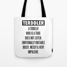 TERDDLER A TODDLER WHO IS TURD Tote Bag