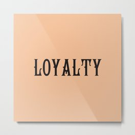 LOYALTY Metal Print