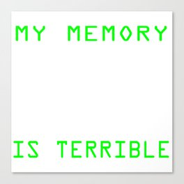 My Memory Is Terrible T-shirt Design Great Gift For Programmer Computer Science Technology Canvas Print