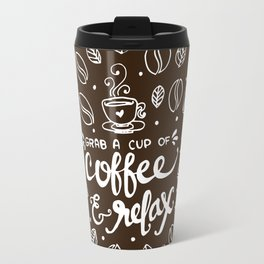 Grab a cup of Coffee and Relax Travel Mug