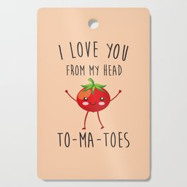 I Love You From My Head ToMaToes, Funny, Quote Cutting Board