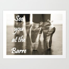 See you at the Barre Art Print