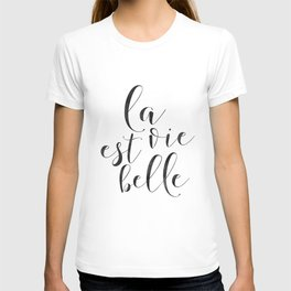 FRENCH QUOTE, La Vie Est Belle, Life Is Beautiful,Life Quote,French Saying,French Print,Home Decor,D T-shirt