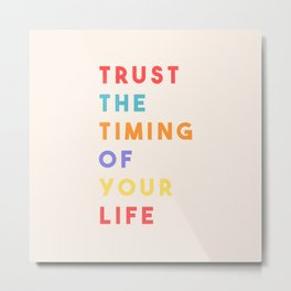 Trust the Timing of Your Life Metal Print