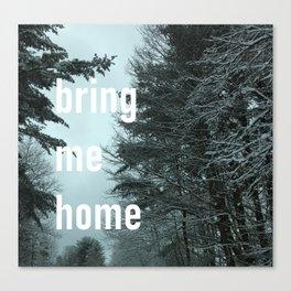 bring me home Canvas Print