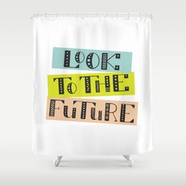 Look to the Future Shower Curtain