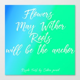 Psyche Twist by Sahira Javaid Book Quote- Flowers May Wither Canvas Print