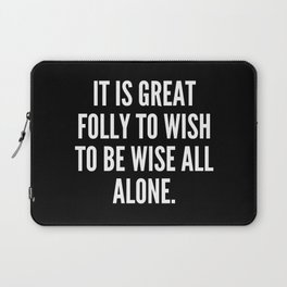 It is great folly to wish to be wise all alone Laptop Sleeve