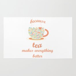 Because Tea Makes Everything Better Rug