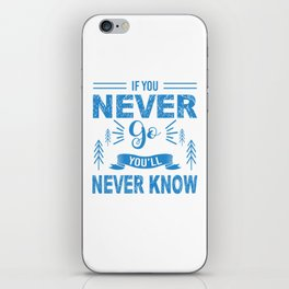 If You Never Go You'll Never Know wb iPhone Skin