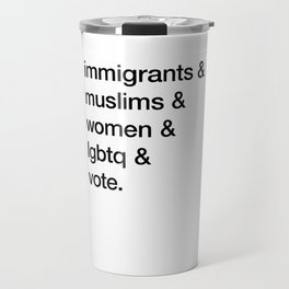 immigrants & muslims & women & lgbtq & vote Travel Mug