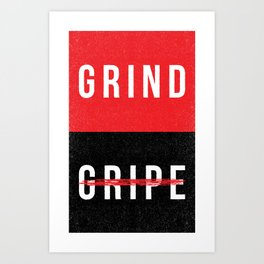 Grind, Don't Gripe Art Print