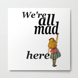 We Are All Mad Here - Alice In Wonderland Metal Print