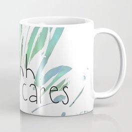Shhh.  No One Cares. Coffee Mug