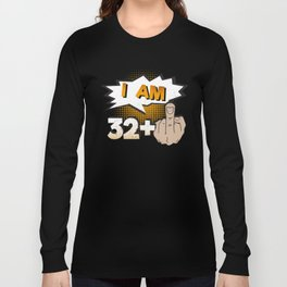 I Am 32 Plus Middle Finger 33rd Birthday Long Sleeve T-shirt