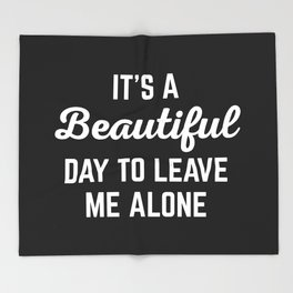 It's A Beautiful Day Funny Quote Throw Blanket