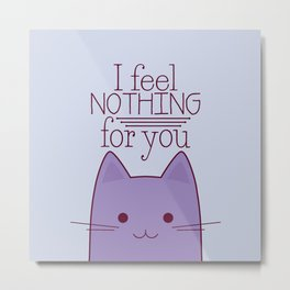 How your cat really feels about you Metal Print