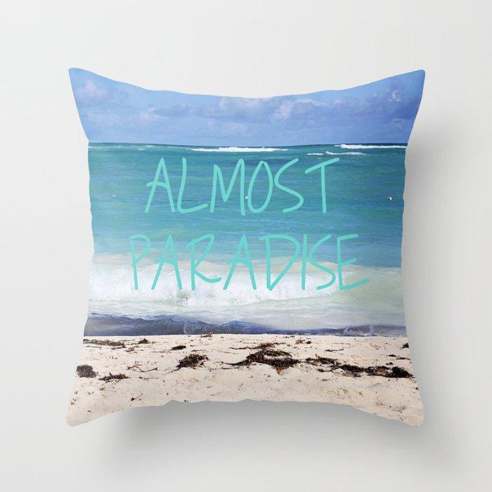ALMOST PARADISE Throw Pillow