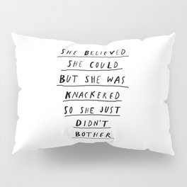 She Believed She Could But She Was knackered So She Just Didn't Bother black and white poster Pillow Sham