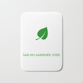 I Think I have Enough Plants Said No Gardener Ever Bath Mat