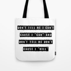 Don't tell me I can't, cause I can and don't tell me don't  cause I will Tote Bag