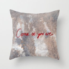 Come As You Are Throw Pillow