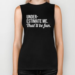 Underestimate Me That'll Be Fun (Black) Biker Tank