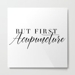 But First, Acupuncture Metal Print