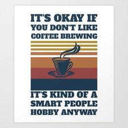 Coffee Brewing Slogan Quote Art Print