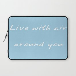 Live With Air Around You Laptop Sleeve