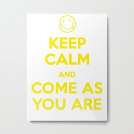 Keep Calm and Come As You Are Metal Print
