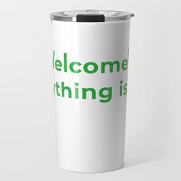 welcome! everything is fine. Travel Mug