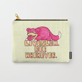 live slow. die whenever. Carry-All Pouch