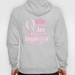 Queens Are Born On January 17th Funny Birthday T-Shirt Hoody