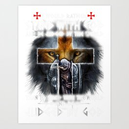 I Would Rather Stand With God Knight templar Art Print