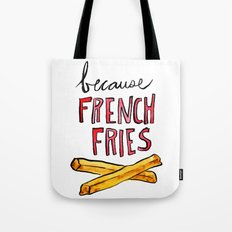 Because French Fries Tote Bag
