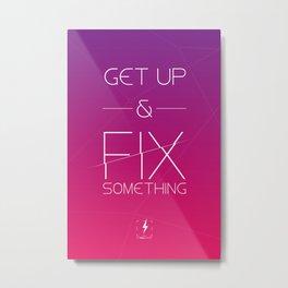 Get up & fix something Metal Print