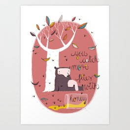 You catch more flies with honey Art Print