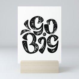 Go Big - Black and White Mini Art Print