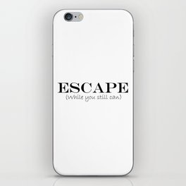 Escape while you still can. iPhone Skin