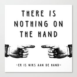 There is nothing on the hand - Weird stuff the Dutch say Canvas Print