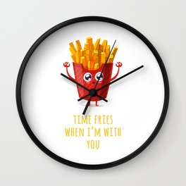 Time Fries When I'm With You Wall Clock