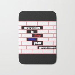 Everything Is Good Trust Of The Government Critically Joke Bath Mat