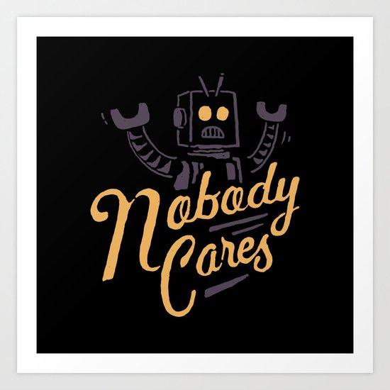 Nobody Cares Art Print