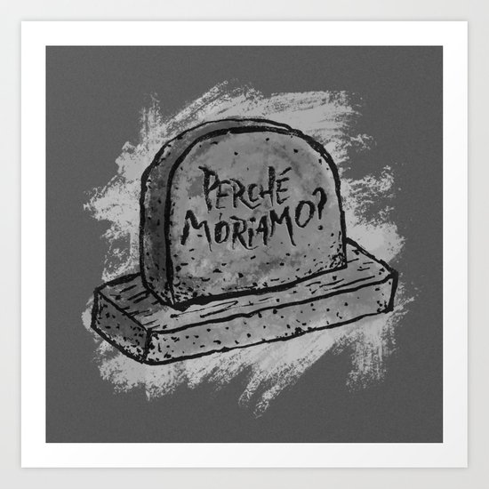 Perché Moriamo? Art Print