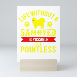 Life Without A Samoyed Is Possible But Pointless yr Mini Art Print