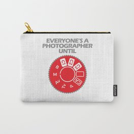 EVERYONE'S A PHOTOGRAPHER UNTIL... Carry-All Pouch
